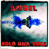 Play & Download Solo una voce by Angel | Napster