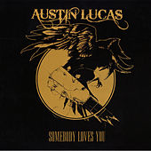 Play & Download Somebody Loves You by Austin Lucas | Napster