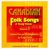Play & Download Canadian Folk Songs For Young Voices (SA and SATB), Vol. 3 by Craig Cassils | Napster