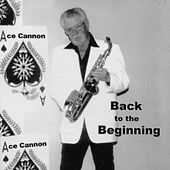 Play & Download Back to the Beginning by Ace Cannon | Napster