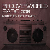 Recoverworld Radio 006 (Mixed by Rich Smith) by Various Artists