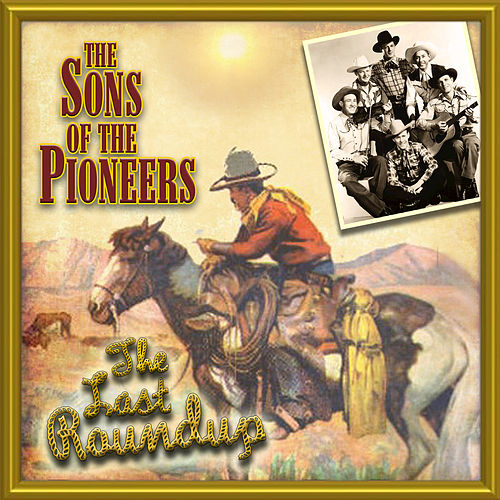 Play & Download The Last Round Up by The Sons of the Pioneers | Napster