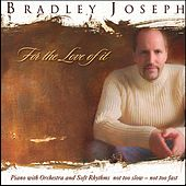 For the Love of It: Piano with Orchestra and Soft Rhythms Not to Slow, Not to Fast by Bradley Joseph