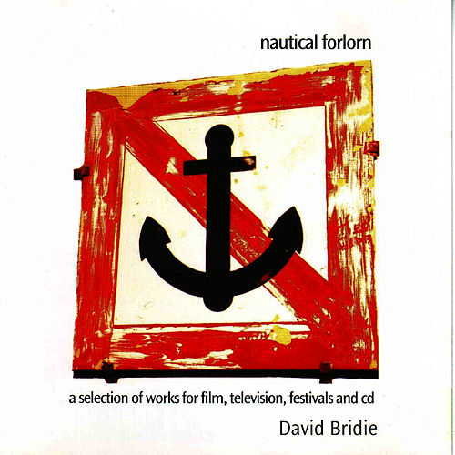 Play & Download Nautical Forlorn - A Selection Of Works For Film, Television, Festival and CD by David Bridie | Napster