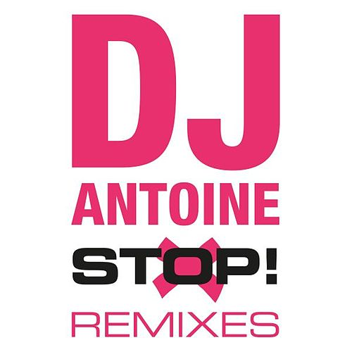 Play & Download Stop! (The Remixes) by DJ Antoine | Napster