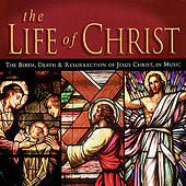 Play & Download The Life Of Christ: The birth, death and resurrection of Jesus in music by Various Artists | Napster