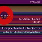 Play & Download Der griechische Dolmetscher und andere Sherlock Holmes Abenteuer (Ungekürzte Lesung) by Sir Arthur Conan Doyle | Napster