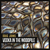 Vodka in the Woodpile by Doug Johns