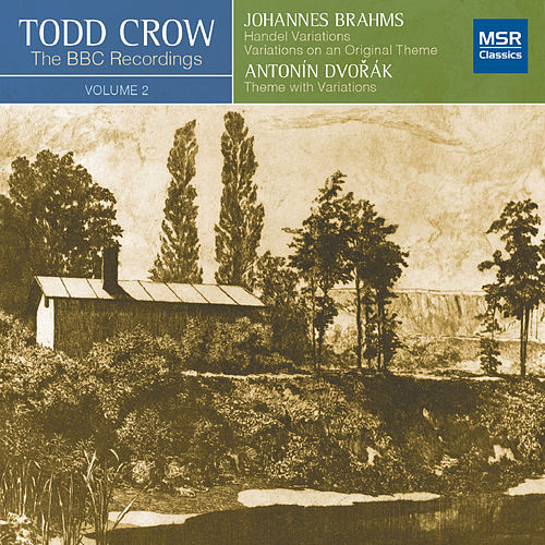 Todd Crow - The BBC Recordings, Vol. 2 (Piano Music by Brahms & Dvorak) by Todd Crow