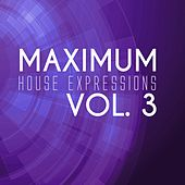 Maximum House Expressions, Vol. 3 by Various Artists