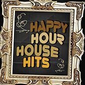 Happy Hour House Hits by Various Artists