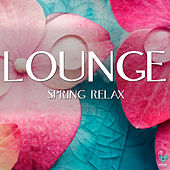 Play & Download Lounge Spring Relax by Various Artists | Napster
