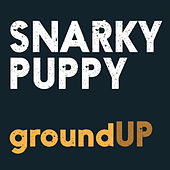 Play & Download Groundup by Snarky Puppy | Napster