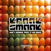 Ain't Gonna Take It No More - Single by Kraak & Smaak