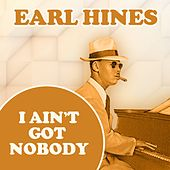 Play & Download I Ain't Got Nobody by Earl Fatha Hines | Napster