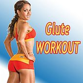 Glute Workout (The Best Music for Aerobics, Pumpin' Cardio Power, Crossfit, Plyo, Exercise, Steps, Barré, Routine, Curves, Sculpting, Abs, Butt, Lean, Twerk, Slim Down Fitness Workout) by Various Artists
