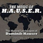 Play & Download The Music of H.A.U.S.E.R.: The Musical Landscapes of Dominik Hauser, Vol. 10 by Dominik Hauser | Napster