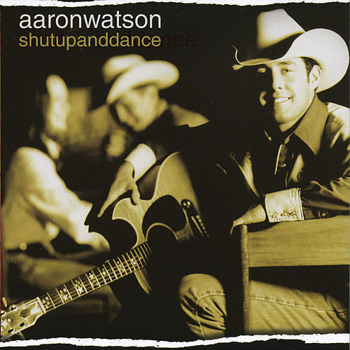 Play & Download Shutupanddance by Aaron Watson | Napster