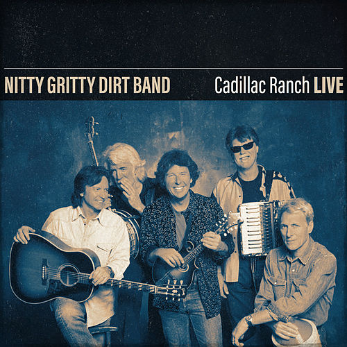 Nitty Gritty Dirt Band Cadillac Ranch (Live) de Nitty Gritty Dirt Band