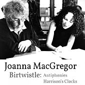 Joanna MacGregor - Harrison Birtwistle - Antiphonies & Harrison's Clocks by Various Artists