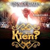 Play & Download Regresaré (Una Década de Música Sonidera) by Grupo Kien | Napster