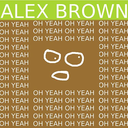 Play & Download Oh Yeah by Alex Brown | Napster