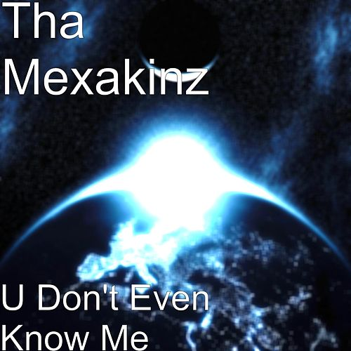 Play & Download U Don't Even Know Me by Tha Mexakinz | Napster