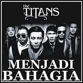 Play & Download Menjadi Bahagia by The Titans | Napster