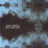 Play & Download Save My Soul by Kyle  Davis | Napster