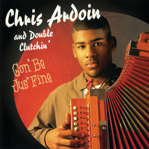 Play & Download Gon' Be Jus' Fine by Chris Ardoin & Double Clutchin' | Napster