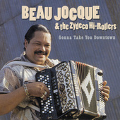Play & Download Gonna Take You Downtown by Beau Jocque & the Zydeco Hi-Rollers | Napster