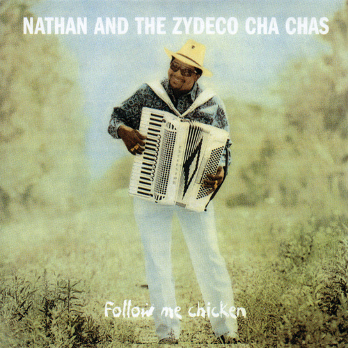 Play & Download Follow Me Chicken by Nathan & The Zydeco Cha Chas | Napster