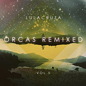 Play & Download Orcas Remixed, Vol. 5 by Lulacruza | Napster