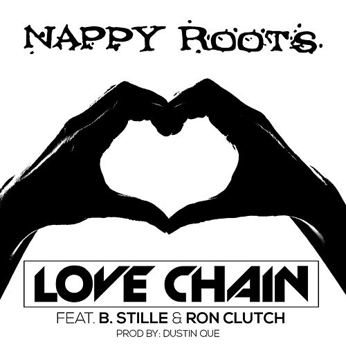Love Chain (feat. B. Stille, Ron Clutch, Dustin Que) von Nappy Roots
