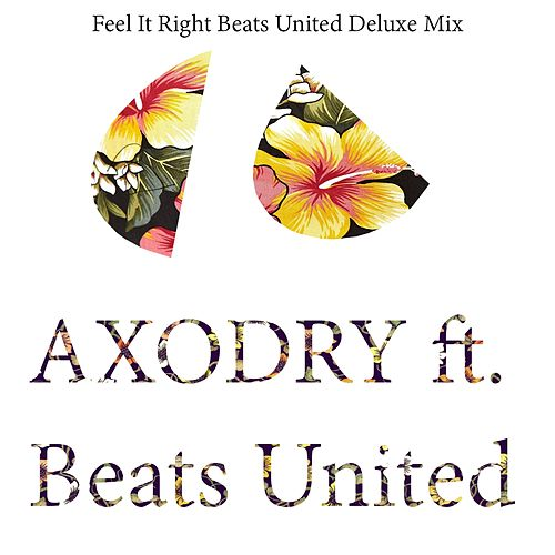 Play & Download Feel It Right (Beats United Deluxe Mix) by Axodry | Napster