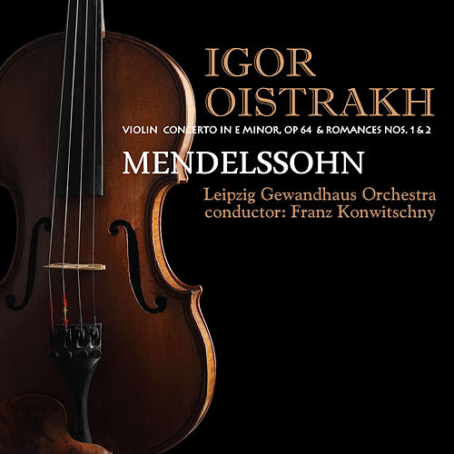 Play & Download Mendelssohn: Violin Concerto in E Minor, Op. 64 & Beethoven: Romances Nos. 1 & 2 by Igor Oistrakh | Napster
