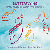 Butterflying: Piano Music of Elena Kats-Chernin by Tamara Anna Cislowska