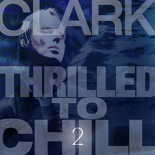Play & Download Thrilled to Chill 2 by Clark | Napster