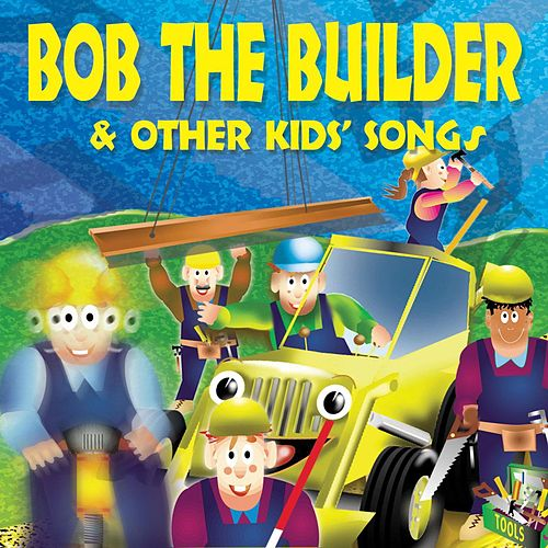 Bob the Builder & Other Kids' Songs by The C.R.S. Players