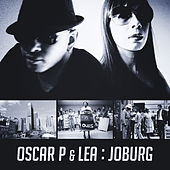 Play & Download Joburg (feat. Lea) by Oscar P | Napster