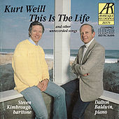 Play & Download Weill: This Is the Life and Other Unrecorded Songs by Steven Kimbrough | Napster