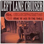 Bring Yo' Ass To The Table by Left Lane Cruiser