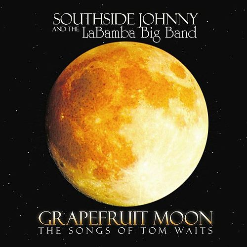 Grapefruit Moon: The Songs of Tom Waits by Southside Johnny