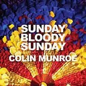 Sunday Bloody Sunday by Colin Munroe