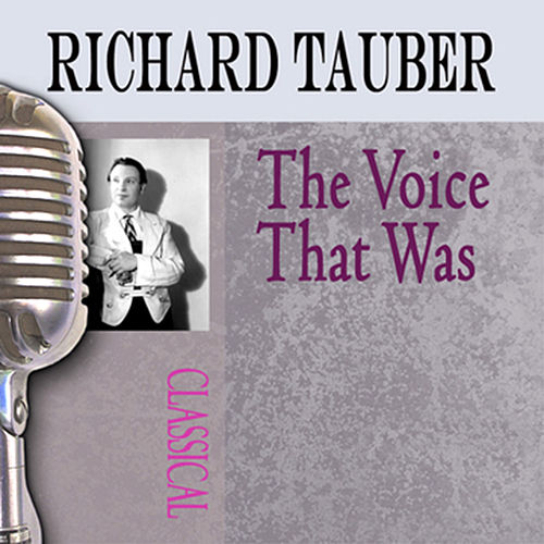 Play & Download The Voice That Was by Richard Tauber | Napster