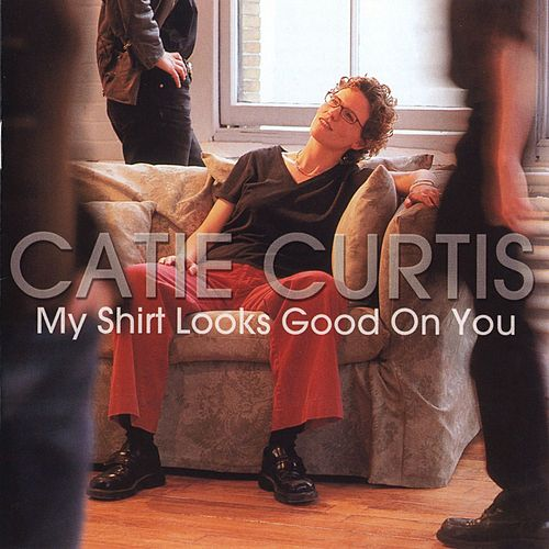Play & Download My Shirt Looks Good On You by Catie Curtis | Napster