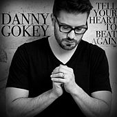 Play & Download Tell Your Heart to Beat Again - EP by Danny Gokey | Napster