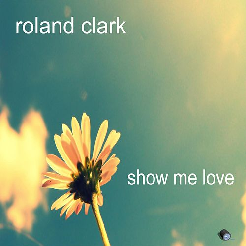 Play & Download Show Me Love by Roland Clark | Napster