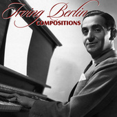 Play & Download Irving Berlin Compositions by Various Artists | Napster