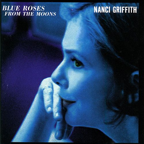 Play & Download Blue Roses From The Moons by Nanci Griffith | Napster